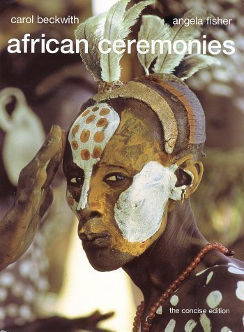 African Ceremonies by Beckwith, Carol, Fisher, Angela [21 October 2002]
