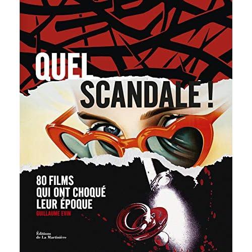 Quel scandale !. 80 films qui ont choqué leur époque