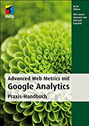 Advanced Web Metrics mit Google Analytics: Praxis-Handbuch (mitp Professional)