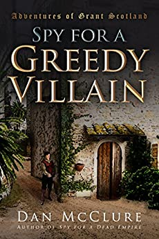 Spy for a Greedy Villain (The Adventures of Grant Scotland Book 4) by [McClure, Dan]