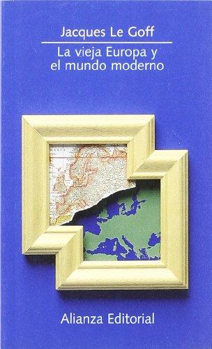 La vieja Europa y el mundo moderno (El Libro De Bolsillo (Lb)) por Jacques Le Goff