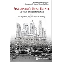 Singapore's Real Estate:50 Years of Transformation (World Scientific Series on Singapore's 50 Years of Nation-Building)