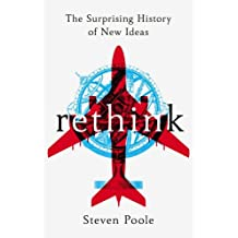 Rethink: The Surprising History of New Ideas by Steven Poole (2016-06-30)