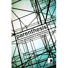 Parenthesis: A New Generation in Short Fiction: The Next in Text