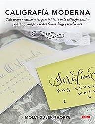 Caligrafía moderna: Todo lo que necesitas saber para iniciarte en la caligrafía cursiva y 20 proyectos para bodas, fiestas, blogs y mucho más
