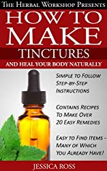 How to make tinctures and heal your body naturally - herbal remedies from medicinal herbs and tinctures (English Edition)
