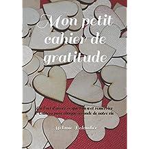 Mon petit cahier de gratitude: Ou l'art d'aimer ce que l'on a et remercier l'Univers pour chaque seconde de notre vie