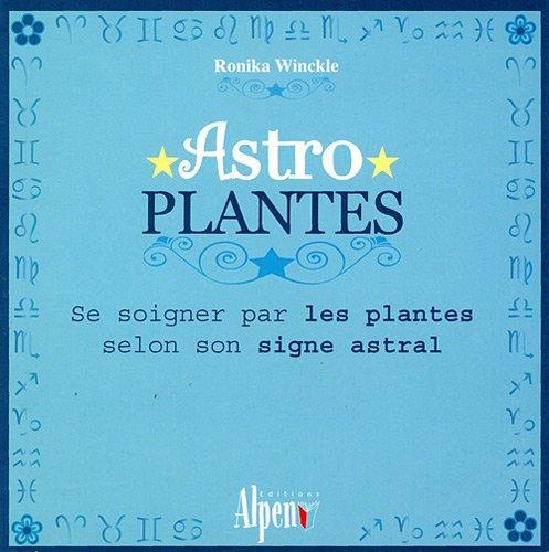 Astro Plantes : Se soigner par les plantes selon son signe astral