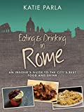 Eating & Drinking in Rome, 2nd Ed: An Insider's Guide to the City's Best Food & Drink