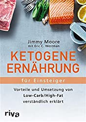 Ketogene Ernährung für Einsteiger: Vorteile und Umsetzung von Low-Carb/High-Fat verständlich erklärt (German Edition)