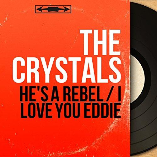 He's a Rebel / I Love You Eddie (Mono Version) Mono-crystal