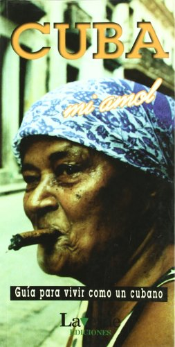 Cuba, mi amol (guia para vivir como un cubano)