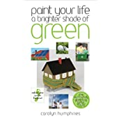 Paint Your Life a Brighter Shade of Green: One Step at a Time We Can Save the World by Carolyn Humphries (2008-06-30)