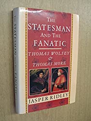 Statesman and the Fanatic: Thomas Wolsey and Thomas More