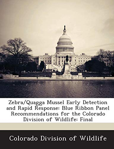 Zebra/Quagga Mussel Early Detection and Rapid Response: Blue Ribbon Panel Recommendations for the Colorado Division of Wildlife: Final Rapid Response Panel
