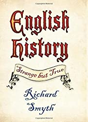 English History: Strange but True: Written by Richard Smyth, 2014 Edition, Publisher: The History Press [Hardcover]