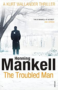 The Troubled Man: A Kurt Wallander Mystery by [Mankell, Henning]