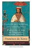 Geschichte der Entdeckung und Eroberung Perus: Die Wahrheit über die Inkas und Konquistadoren von einem Teilnehmer - Vollständige deutsche Ausgabe