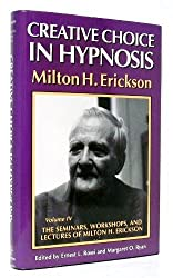 Seminars, Workshops and Lectures of Milton H. Erickson: Creative Choice in Hypnosis v. 4 (The Seminars, Workshops, and Lectures of Milton H. Erickson, Vol 4) by Milton H. Erickson (1992-01-01)