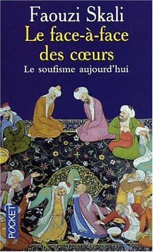 Le face-à-face des coeurs : Le soufisme aujourd'hui par Faouzi Skali
