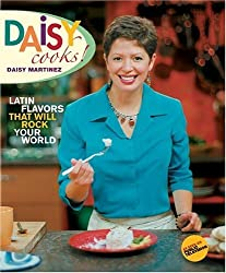 Daisy Cooks: Latin Flavors That Will Rock Your World by Daisy Martinez (2006-06-01)