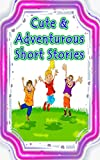 Cute & Adventurous Short Stories: Beautiful storybook tales for kids!