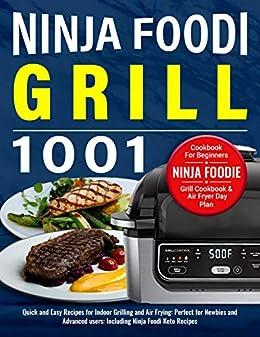Ninja Foodi Grill Cookbook for Beginners: 1001 Ninja