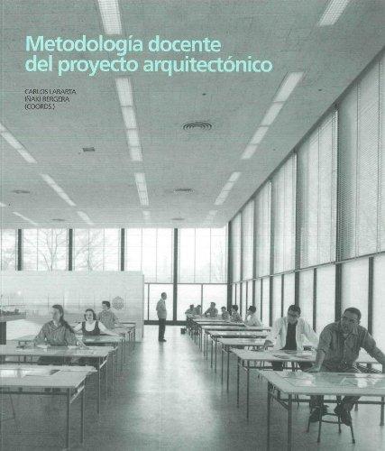 Metodología docente del proyecto arquitectónico (Arquitectura) por José Ignacio Bergera Serrano  (coord.)