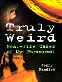 Truly Weird: Real-life Cases of the Paranormal
