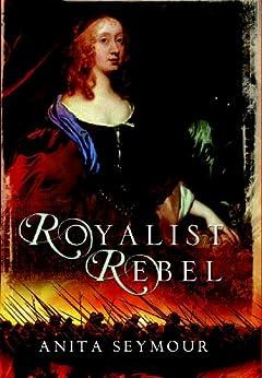 Royalist Rebel by [Seymour, Anita]