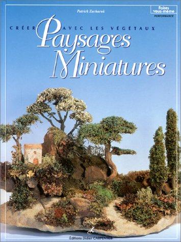 Créer avec les végétaux. Paysages miniatures par Patrick Zacharuk