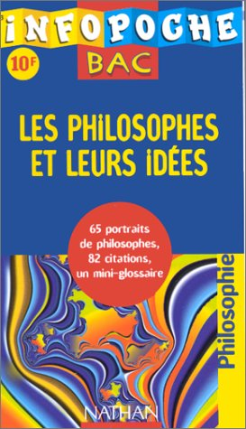 Infopoche bac philosophie : Les philosophes et leurs idées