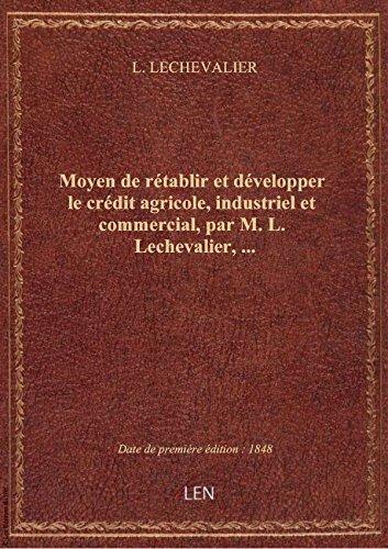 moyen-de-retablir-et-developper-le-credit-agricole-industriel-et-commercial-par-m-l-lechevalier