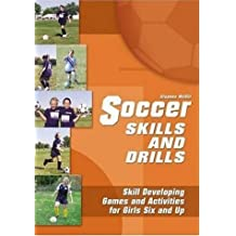 Soccer Skills and Drills: Skill Developing Games and Activities for Girls Six and Up