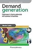 Demand generation. Fidelizzare il cliente potenziale nel business to business (Azienda moderna)