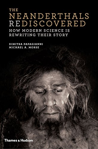 The Neanderthals Rediscovered: How Modern Science is Rewriting Their Story by Dimitra Papagianni (19-Aug-2013) Hardcover