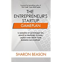 The Entrepreneur's Startup Gameplan: 12 Months of Actionable Tips, Advice & Strategies to Plan, Launch and Grow Your Business Successfully (English Edition)