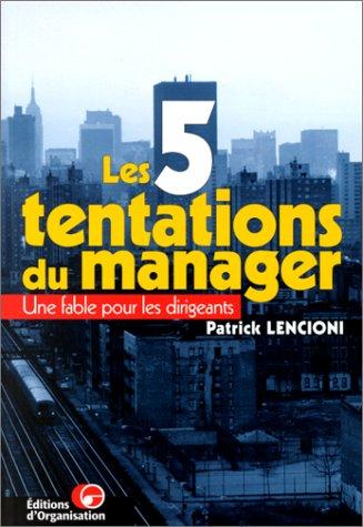 Les 5 tentations du manager. Une fable pour les dirigeants