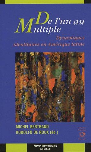 De l'un au multiple : Dynamiques identitaires en Amérique latine par Michel Bertrand, Rodolfo de Roux, Collectif