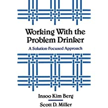 Working with the Problem Drinker: A Solution-Focused Approach by Insoo Kim Berg (1992-06-17)