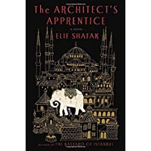 The Architect's Apprentice: A Novel by Elif Shafak (2015-03-31)