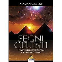 Segni Celesti: Coautore delle profezie Maya e del Mistero di Orione