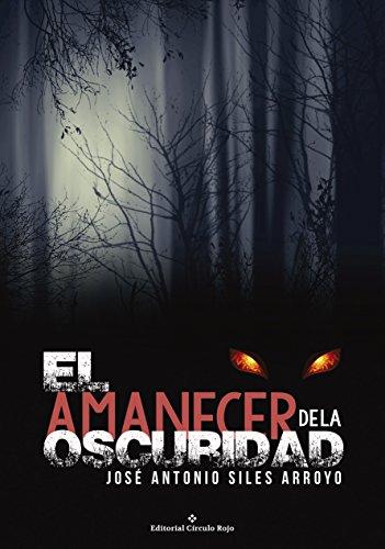 EL AMANECER DE LA OSCURIDAD por Jose Antonio Siles Arroyo