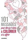 101 messages pour dire je t'aime à colorier et à offrir