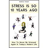 Stress Is SO 10 Years Ago: How To Never Be Stressed Again In Today's Modern Life (English Edition)