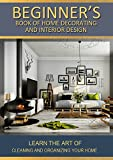 Beginners Book Of Home decorating and interior design: Learn the art of home interior improvement and caretaking through style & decorating (Interior design and decoration 1)