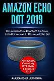 : Amazon Echo Dot 2019: Das detaillierteste Handbuch für Alexa, Echo Dot Version 3 - Das neue Echo Dot - Anleitungen, Einstellung, IFTT, Skills & Lustiges - 2019