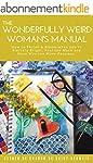 The Wonderfully Weird Woman's Manual:...