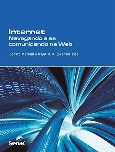 Internet: navegando e se comunicando na Web (Informática ...