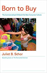 Born to Buy: The Commercialized Child and the New Consumer Culture: The Commercialised Child and the New Consumer Culture
